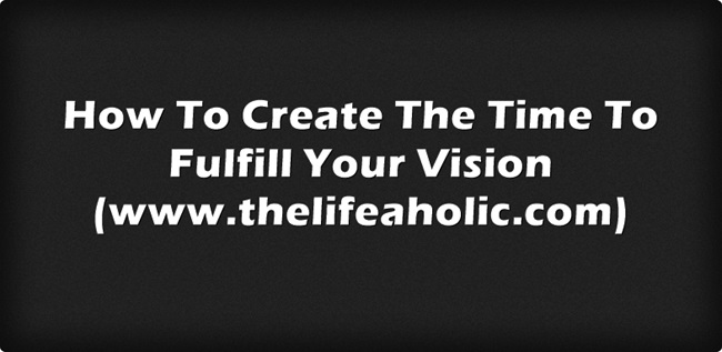 How to Create the Time to Fulfill Your Vision